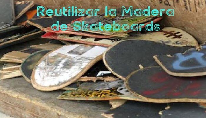 Reutilizar la madera de Skateboards