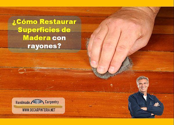 Cómo restaurar superficies de madera con rayones