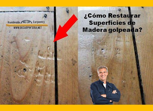 Cómo restaurar superficies de madera golpeada